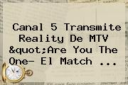 Canal 5 Transmite Reality De <b>MTV</b> &quot;Are You The One? El Match ...