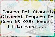 Cancha Del Atanasio Girardot Después De Guns N' Roses, Lista Para ...