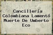 Cancillería Colombiana Lamentó Muerte De <b>Umberto Eco</b>