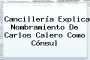 Cancillería Explica Nombramiento De <b>Carlos Calero</b> Como Cónsul
