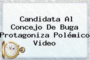 Candidata Al Concejo De Buga Protagoniza Polémico Video
