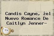 <b>Candis Cayne</b>, ¿el Nuevo Romance De Caitlyn Jenner?
