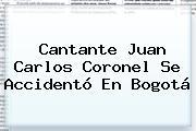 Cantante <b>Juan Carlos Coronel</b> Se Accidentó En Bogotá