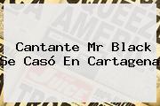 Cantante <b>Mr Black</b> Se Casó En Cartagena