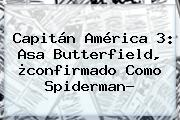 Capitán América 3: <b>Asa Butterfield</b>, ¿confirmado Como Spiderman?