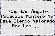 Capitán <b>Ányelo Palacios Montero</b> Ya Está Siendo Valorado Por Los <b>...</b>