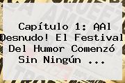 Capítulo 1: ¡Al Desnudo! El Festival Del Humor Comenzó Sin Ningún <b>...</b>
