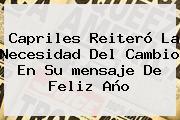 Capriles Reiteró La Necesidad Del Cambio En Su <b>mensaje De Feliz Año</b>