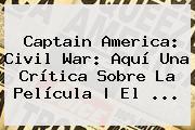 <b>Captain America</b>: <b>Civil War</b>: Aquí Una Crítica Sobre La Película | El <b>...</b>