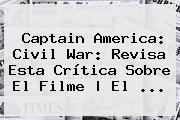 <b>Captain America</b>: <b>Civil War</b>: Revisa Esta Crítica Sobre El Filme   El <b>...</b>