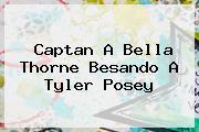 Captan A <b>Bella Thorne</b> Besando A Tyler Posey