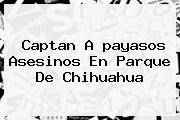 Captan A <b>payasos Asesinos</b> En Parque De Chihuahua
