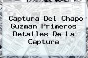 Captura Del <b>Chapo Guzman</b> Primeros Detalles De La Captura