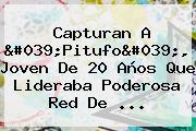 Capturan A 'Pitufo', Joven De 20 Años Que Lideraba Poderosa Red De ...