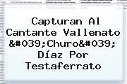 Capturan Al Cantante Vallenato '<b>Churo</b>' <b>Díaz</b> Por Testaferrato