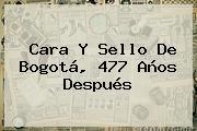 Cara Y Sello De <b>Bogotá</b>, 477 Años Después