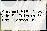 <b>Caracol</b> VIP Llevará Todo El Talento Para Las Fiestas De ...