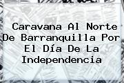 Caravana Al Norte De Barranquilla Por El <b>Día De La Independencia</b>