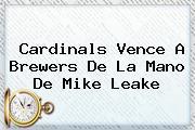 <i>Cardinals Vence A Brewers De La Mano De Mike Leake</i>