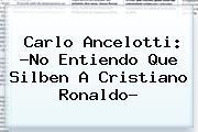 Carlo Ancelotti: ?No Entiendo Que Silben A <b>Cristiano Ronaldo</b>?