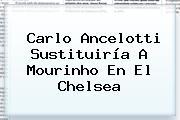 Carlo Ancelotti Sustituiría A Mourinho En El <b>Chelsea</b>