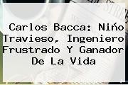 <b>Carlos Bacca</b>: Niño Travieso, Ingeniero Frustrado Y Ganador De La Vida