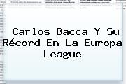 Carlos Bacca Y Su Récord En La <b>Europa League</b>