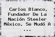 Carlos Blanco, Fundador De La Nación Steeler México, Se Mudó A <b>...</b>