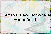 <b>Carlos</b> Evoluciona A <b>huracán</b> 1
