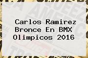 <b>Carlos Ramirez</b> Bronce En <b>BMX</b> Olimpicos 2016