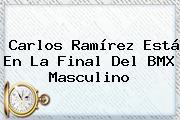 <b>Carlos Ramírez</b> Está En La Final Del <b>BMX</b> Masculino