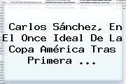 <b>Carlos Sánchez</b>, En El Once Ideal De La Copa América Tras Primera <b>...</b>