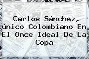<b>Carlos Sánchez</b>, único Colombiano En El Once Ideal De La Copa