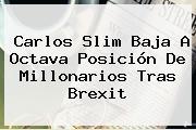 Carlos Slim Baja A Octava Posición De Millonarios Tras Brexit