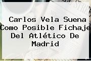 <b>Carlos Vela</b> Suena Como Posible Fichaje Del Atlético De Madrid