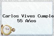 <b>Carlos Vives</b> Cumple 55 Años