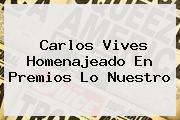 Carlos Vives Homenajeado En <b>Premios Lo Nuestro</b>