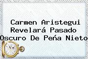 <b>Carmen Aristegui</b> Revelará Pasado Oscuro De Peña Nieto