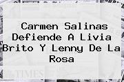 Carmen Salinas Defiende A <b>Livia Brito</b> Y Lenny De La Rosa