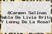 ¡Carmen Salinas Habla De <b>Livia Brito</b> Y Lenny De La Rosa!
