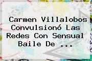 <b>Carmen Villalobos</b> Convulsionó Las Redes Con Sensual Baile De <b>...</b>