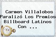 <b>Carmen Villalobos</b> Paralizó Los Premios Billboard Latinos Con ...