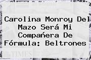 <b>Carolina Monroy Del Mazo</b> Será Mi Compañera De Fórmula: Beltrones
