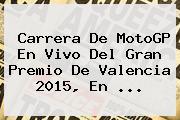 Carrera De <b>MotoGP</b> En Vivo Del Gran Premio De Valencia 2015, En <b>...</b>