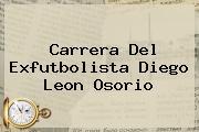 Carrera Del Exfutbolista <b>Diego Leon Osorio</b>