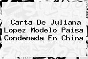 Carta De <b>Juliana Lopez</b> Modelo Paisa Condenada En China
