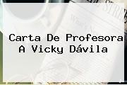 Carta De Profesora A <b>Vicky Dávila</b>