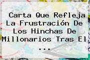 Carta Que Refleja La Frustración De Los Hinchas De <b>Millonarios</b> Tras El ...