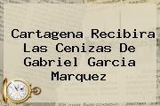 Cartagena Recibira Las Cenizas De <b>Gabriel Garcia Marquez</b>