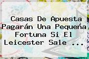 Casas De Apuesta Pagarán Una Pequeña Fortuna Si El <b>Leicester</b> Sale <b>...</b>